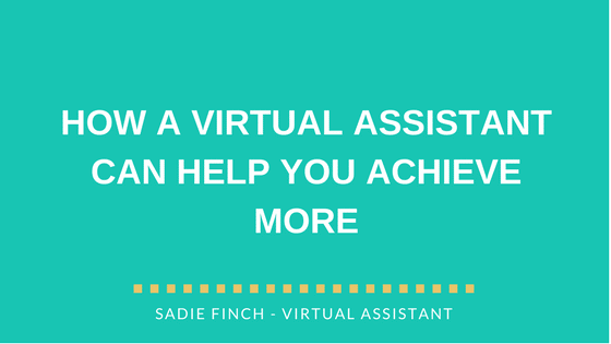 HOW A VIRTUAL ASSISTANT CAN HELP YOU ACHIEVE MORE