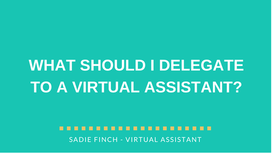 WHAT SHOULD I DELEGATE TO A VIRTUAL ASSISTANT?