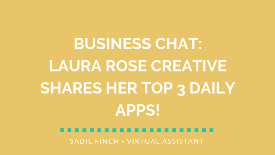 Business Chat: Laura Rose Creative shares her top 3 daily apps!